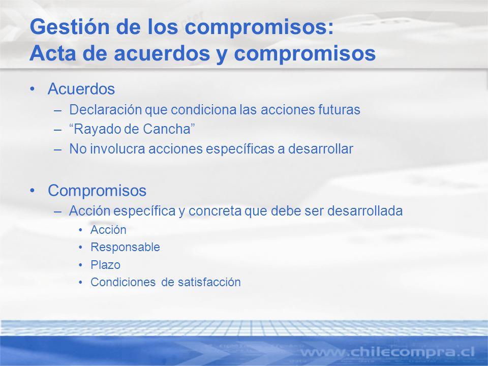 Gestión de los compromisos: Acta de acuerdos y compromisos Acuerdos –Declaración que condiciona las acciones futuras –Rayado de Cancha –No involucra a