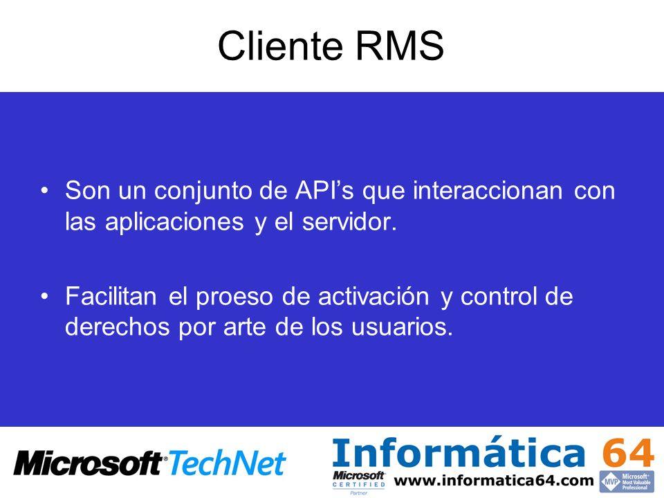 Cliente RMS Son un conjunto de APIs que interaccionan con las aplicaciones y el servidor. Facilitan el proeso de activación y control de derechos por