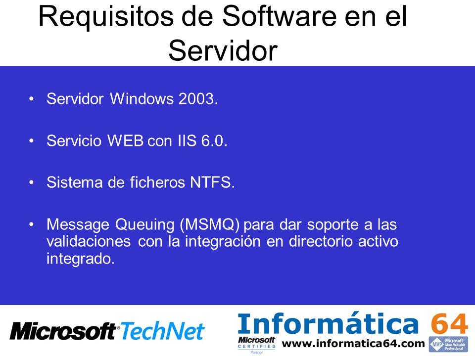 Requisitos de Software en el Servidor Servidor Windows 2003. Servicio WEB con IIS 6.0. Sistema de ficheros NTFS. Message Queuing (MSMQ) para dar sopor