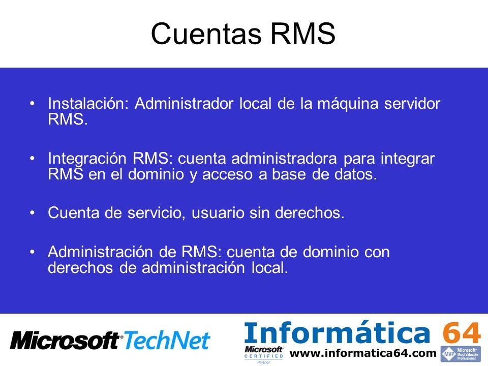 Cuentas RMS Instalación: Administrador local de la máquina servidor RMS. Integración RMS: cuenta administradora para integrar RMS en el dominio y acce