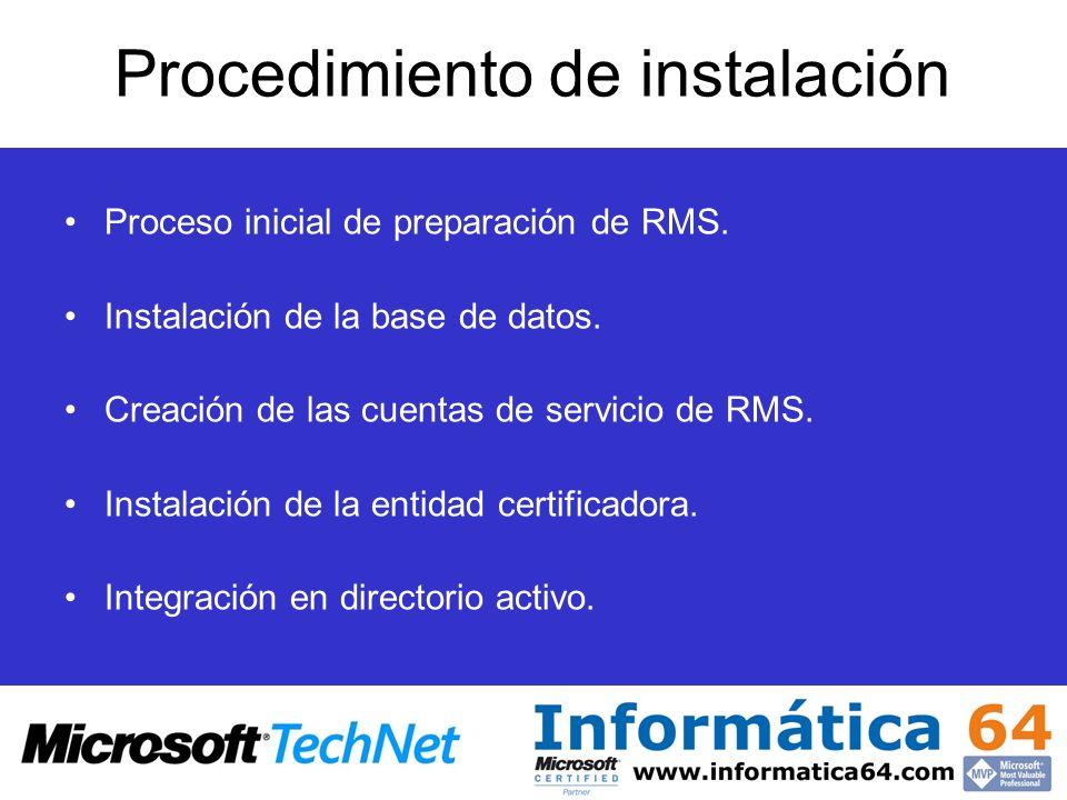 Procedimiento de instalación Proceso inicial de preparación de RMS. Instalación de la base de datos. Creación de las cuentas de servicio de RMS. Insta