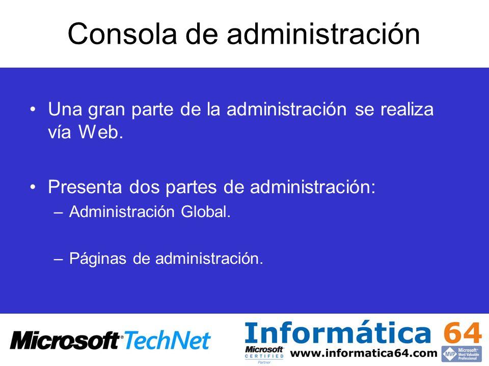 Consola de administración Una gran parte de la administración se realiza vía Web. Presenta dos partes de administración: –Administración Global. –Pági