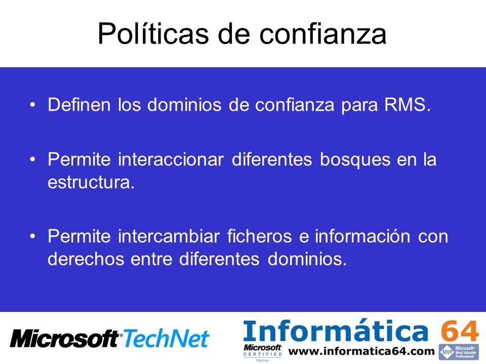 Políticas de confianza Definen los dominios de confianza para RMS. Permite interaccionar diferentes bosques en la estructura. Permite intercambiar fic