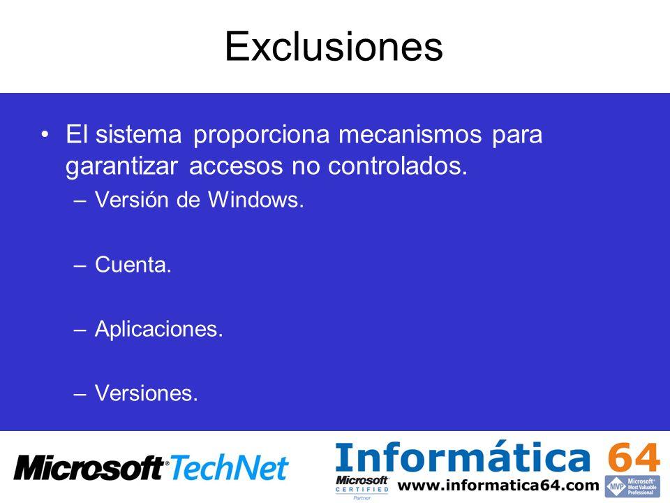 Exclusiones El sistema proporciona mecanismos para garantizar accesos no controlados. –Versión de Windows. –Cuenta. –Aplicaciones. –Versiones.