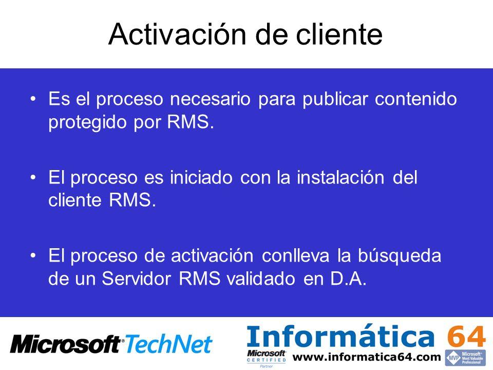 Activación de cliente Es el proceso necesario para publicar contenido protegido por RMS. El proceso es iniciado con la instalación del cliente RMS. El