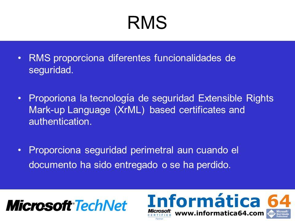 RMS RMS proporciona diferentes funcionalidades de seguridad. Proporiona la tecnolog í a de seguridad Extensible Rights Mark-up Language (XrML) based c
