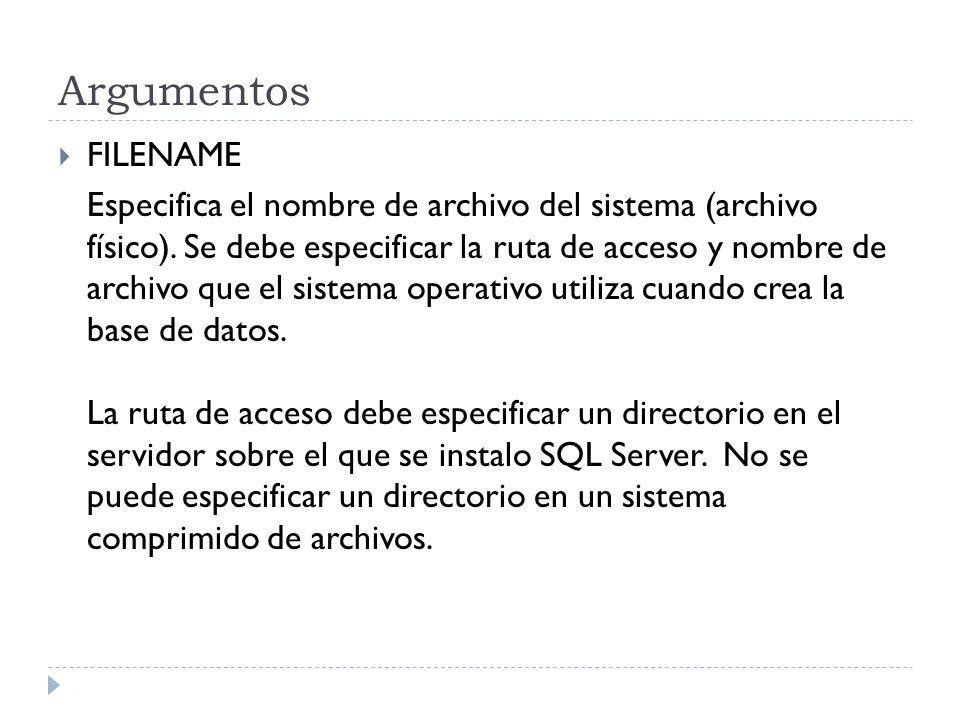 Argumentos FILENAME Especifica el nombre de archivo del sistema (archivo físico). Se debe especificar la ruta de acceso y nombre de archivo que el sis
