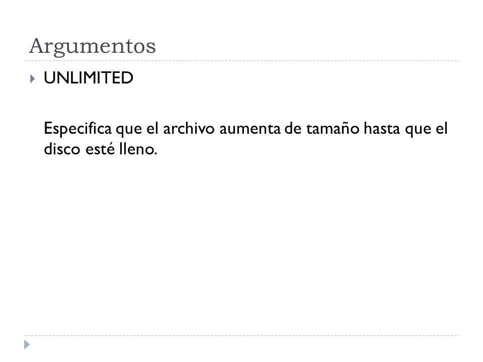 Argumentos UNLIMITED Especifica que el archivo aumenta de tamaño hasta que el disco esté lleno.