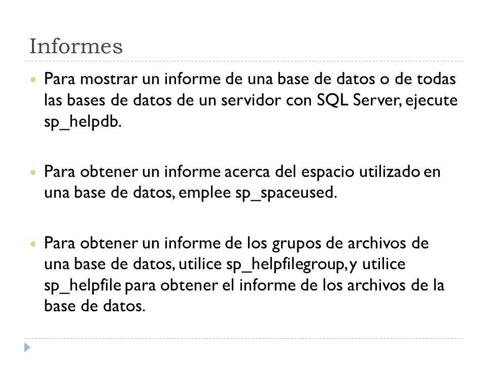 Informes Para mostrar un informe de una base de datos o de todas las bases de datos de un servidor con SQL Server, ejecute sp_helpdb. Para obtener un
