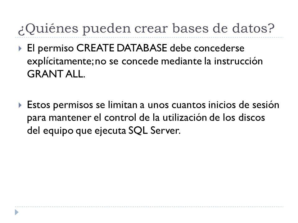 ¿Quiénes pueden crear bases de datos? El permiso CREATE DATABASE debe concederse explícitamente; no se concede mediante la instrucción GRANT ALL. Esto