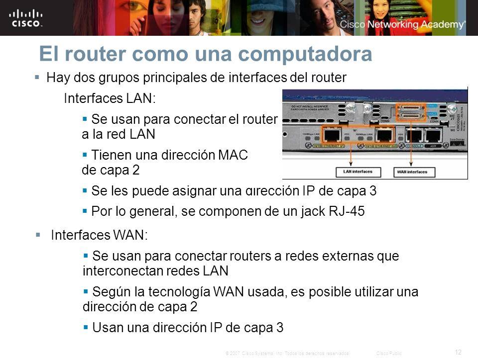 12 © 2007 Cisco Systems, Inc. Todos los derechos reservados.Cisco Public El router como una computadora Hay dos grupos principales de interfaces del r
