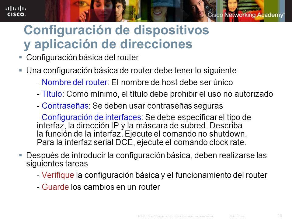 16 © 2007 Cisco Systems, Inc. Todos los derechos reservados.Cisco Public Configuración de dispositivos y aplicación de direcciones Configuración básic