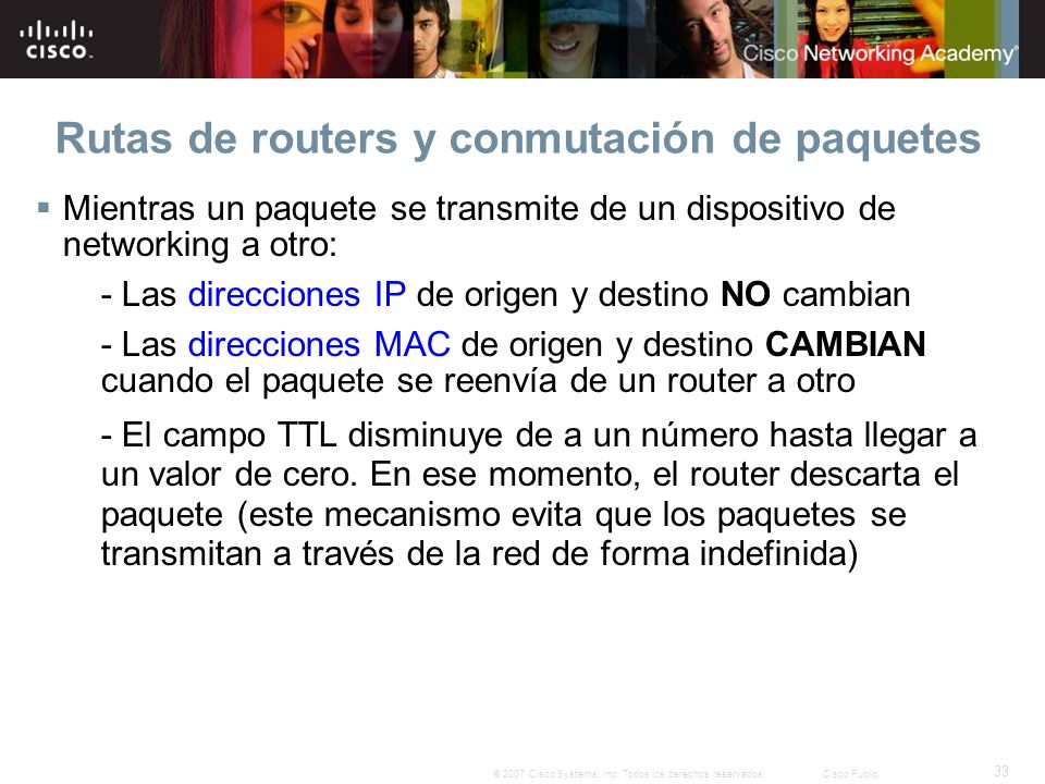 33 © 2007 Cisco Systems, Inc. Todos los derechos reservados.Cisco Public Rutas de routers y conmutación de paquetes Mientras un paquete se transmite d