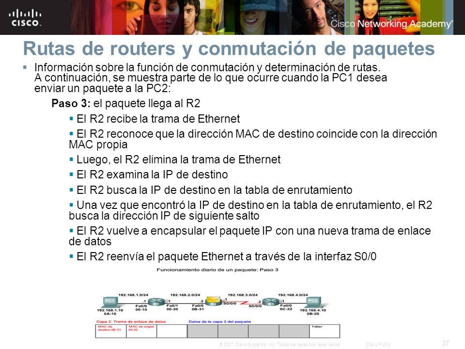 37 © 2007 Cisco Systems, Inc. Todos los derechos reservados.Cisco Public Rutas de routers y conmutación de paquetes Información sobre la función de co