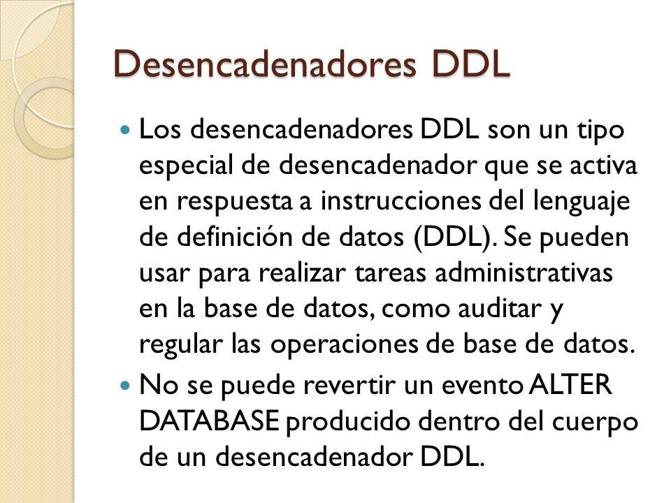 Desencadenadores DDL Los desencadenadores DDL, al igual que los desencadenadores habituales, activan procedimientos almacenados como respuesta a un evento.