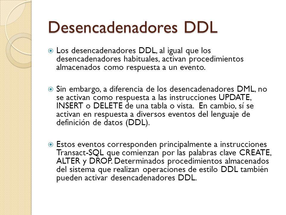 Desencadenadores DDL Los desencadenadores DDL pueden utilizarse para tareas administrativas como auditar y regular las operaciones de base de datos.