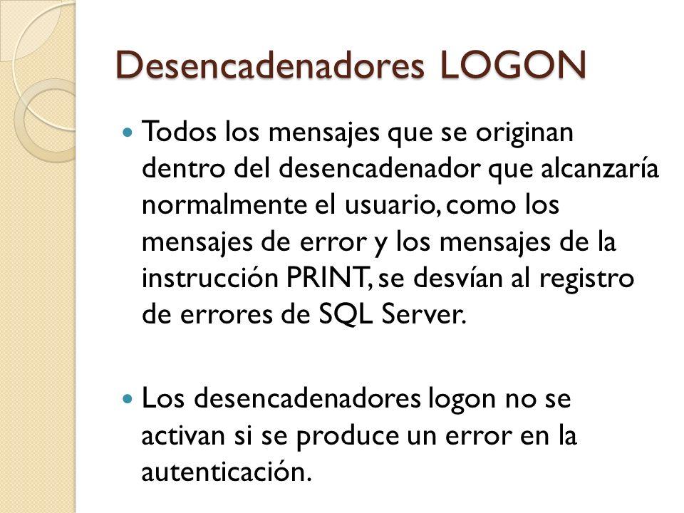Desencadenadores LOGON Puede utilizar desencadenadores logon para realizar auditorías y controlar sesiones de servidor, como el seguimiento de la actividad de inicio de sesión, la restricción de inicios de sesión en SQL Server o la limitación del número de sesiones para un inicio de sesión específico.