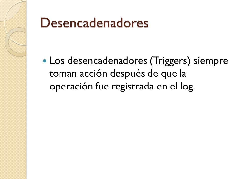 Desencadenadores Bien en general cuando trabaja con desencadenadores (Triggers), tiene que recordar que los CONSTRAINTS se verifican primero, de cumplirse con los datos solicitados se ejecutará el Desencadenador.