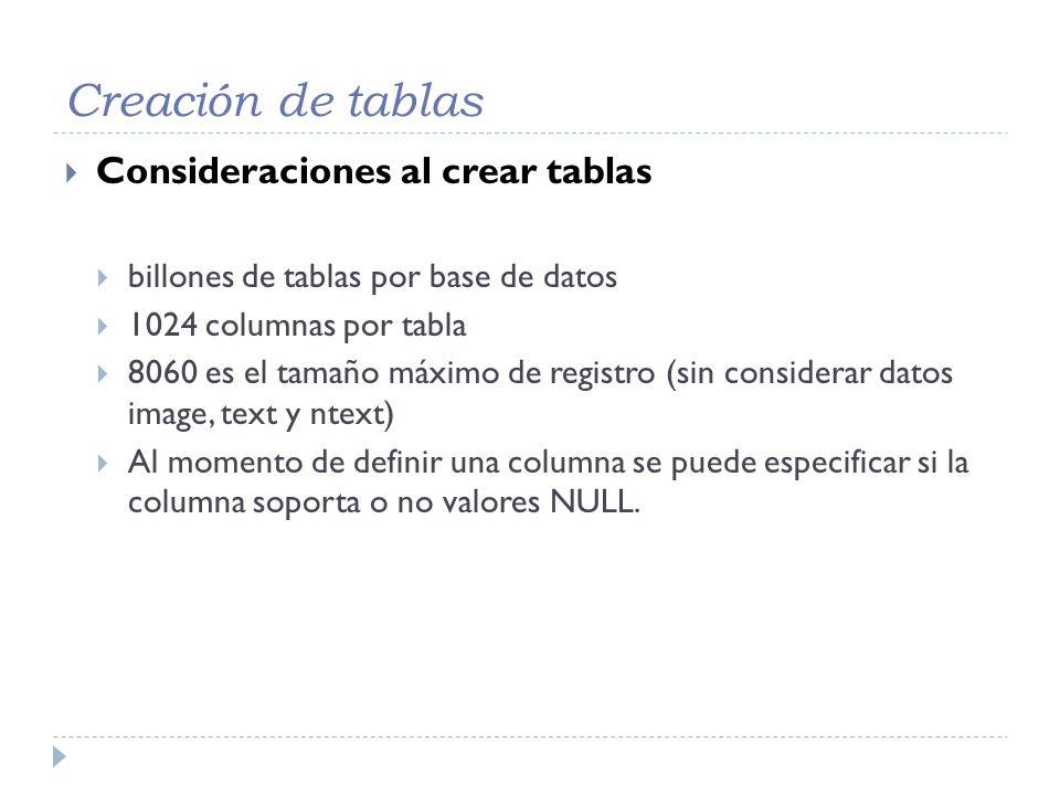 Creación de tablas Consideraciones al crear tablas billones de tablas por base de datos 1024 columnas por tabla 8060 es el tamaño máximo de registro (