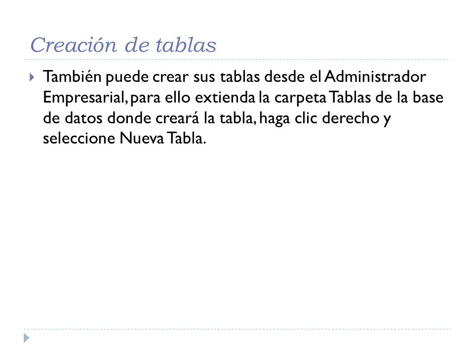 Creación de tablas También puede crear sus tablas desde el Administrador Empresarial, para ello extienda la carpeta Tablas de la base de datos donde c