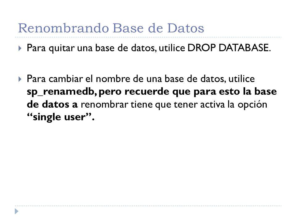 Renombrando Base de Datos Si desea comprobar el empleo de esta sentencia realice la siguiente secuencia de instrucciones desde el Analizador deConsultas: verifique la base de datos Prueba1 (creada la clase pasada) no este seleccionada en el Administrador Empresarial, para asegurarse haga clic izquierdo en Databases, luego ingrese al Analizador de Consultas con una cuenta de administrador (Windows authentication) o con la cuenta sa