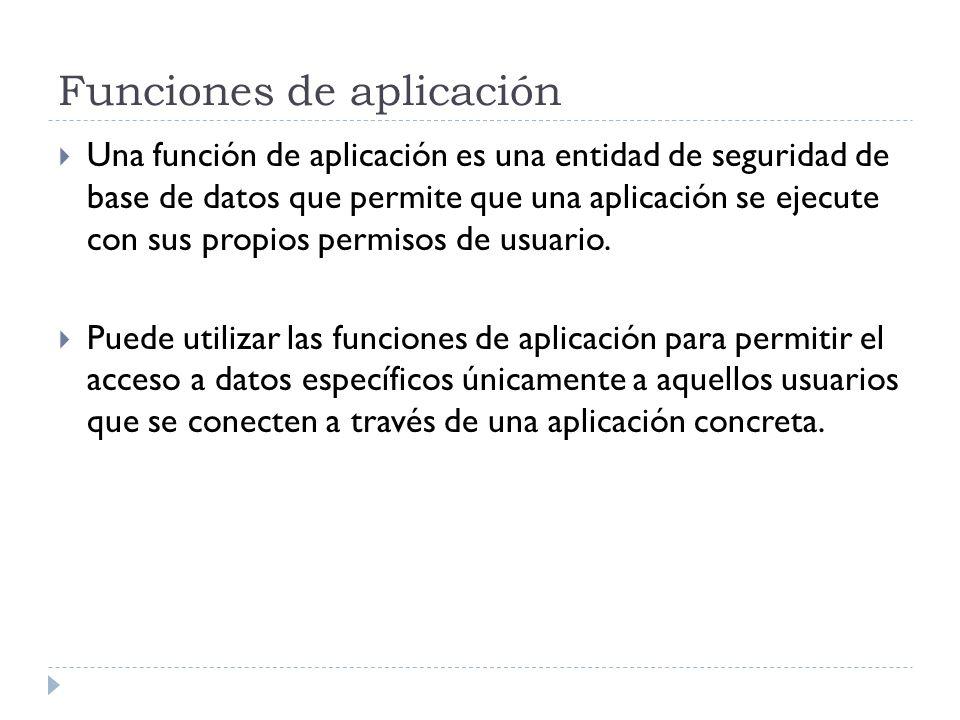 Funciones de aplicación Una función de aplicación es una entidad de seguridad de base de datos que permite que una aplicación se ejecute con sus propi
