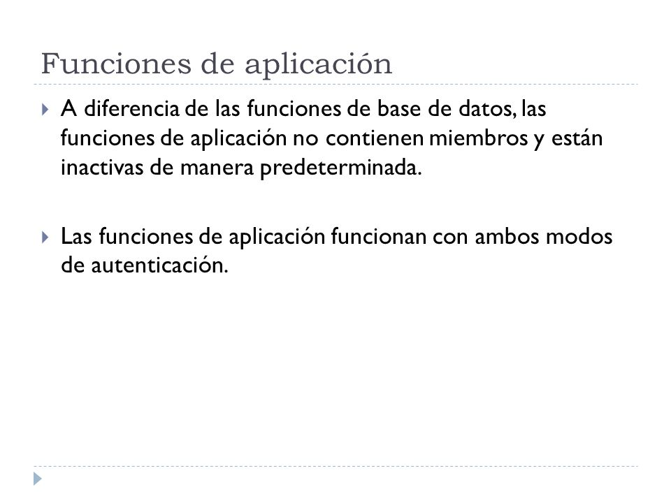 Funciones de aplicación A diferencia de las funciones de base de datos, las funciones de aplicación no contienen miembros y están inactivas de manera