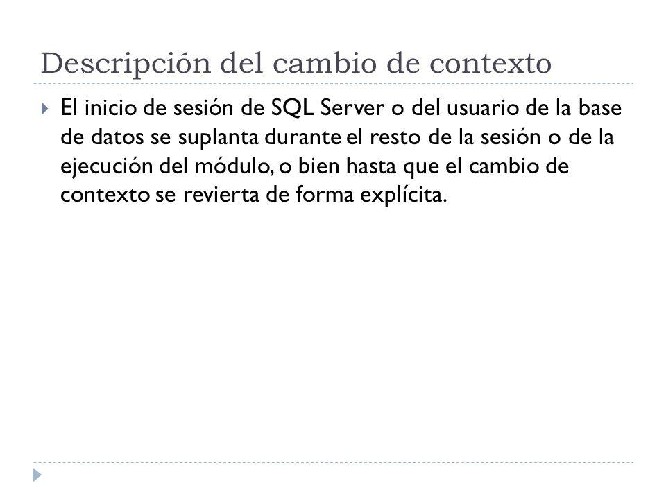 Descripción del cambio de contexto El inicio de sesión de SQL Server o del usuario de la base de datos se suplanta durante el resto de la sesión o de