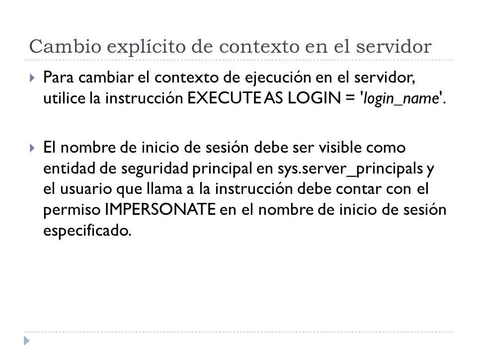Cambio explícito de contexto en el servidor Para cambiar el contexto de ejecución en el servidor, utilice la instrucción EXECUTE AS LOGIN = 'login_nam