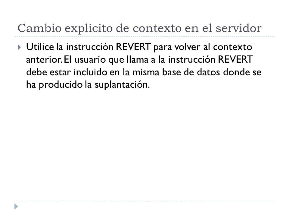 Cambio explícito de contexto en el servidor Utilice la instrucción REVERT para volver al contexto anterior. El usuario que llama a la instrucción REVE