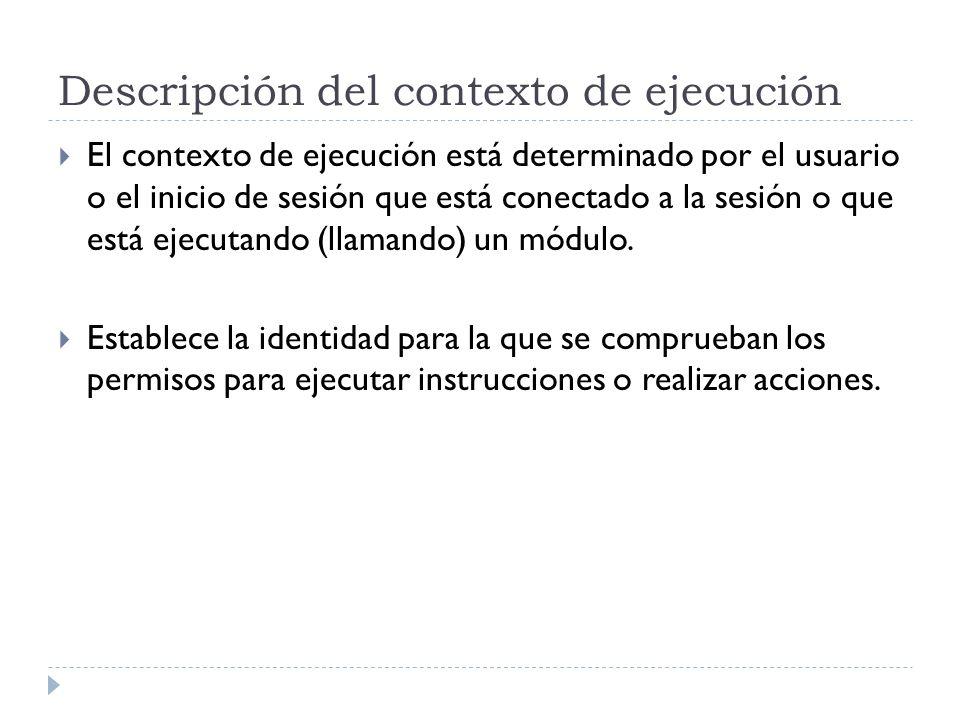 Descripción del contexto de ejecución El contexto de ejecución está determinado por el usuario o el inicio de sesión que está conectado a la sesión o