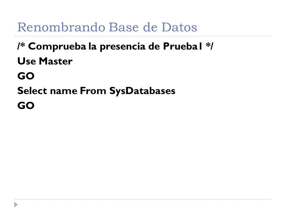 Renombrando Base de Datos El resultado sería: Name master tempdb model msdb pubs Northwind Prueba3 Prueba1 Prueba2