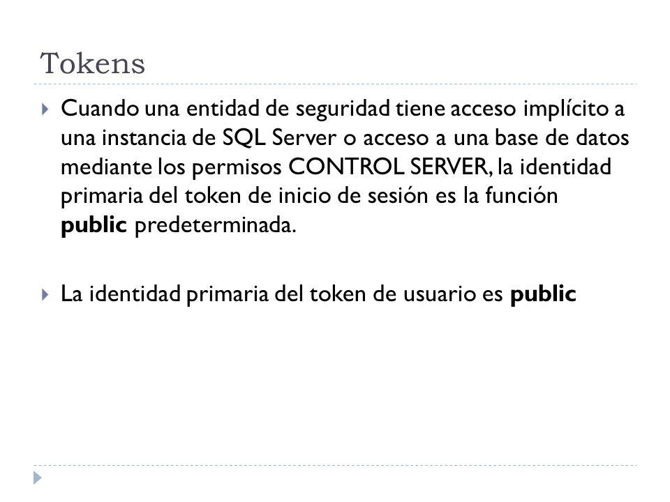 Tokens Cuando una entidad de seguridad tiene acceso implícito a una instancia de SQL Server o acceso a una base de datos mediante los permisos CONTROL