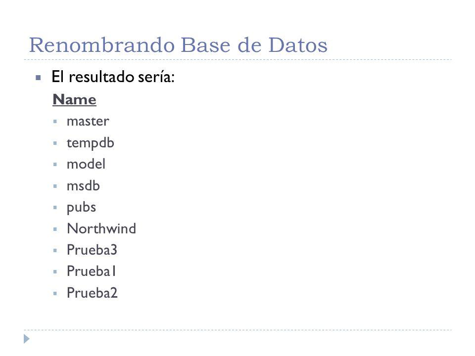Renombrando Base de Datos /* Para renombrar active la opción Single User en la Base de datos a renombrar */ Sp_DBOption Prueba3, Single User, True GO El resultado sería: DBCC execution completed.