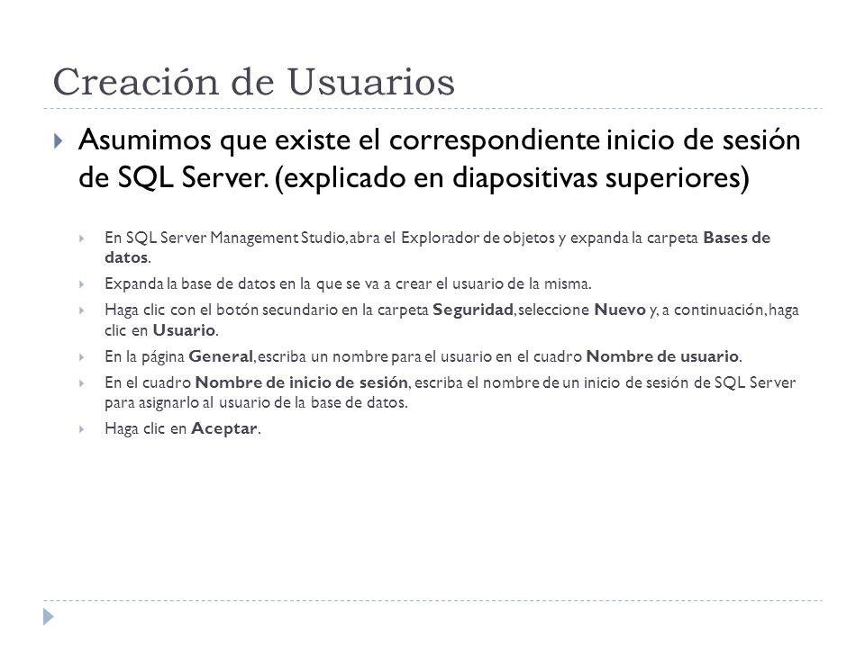 Creación de Usuarios Asumimos que existe el correspondiente inicio de sesión de SQL Server. (explicado en diapositivas superiores) En SQL Server Manag