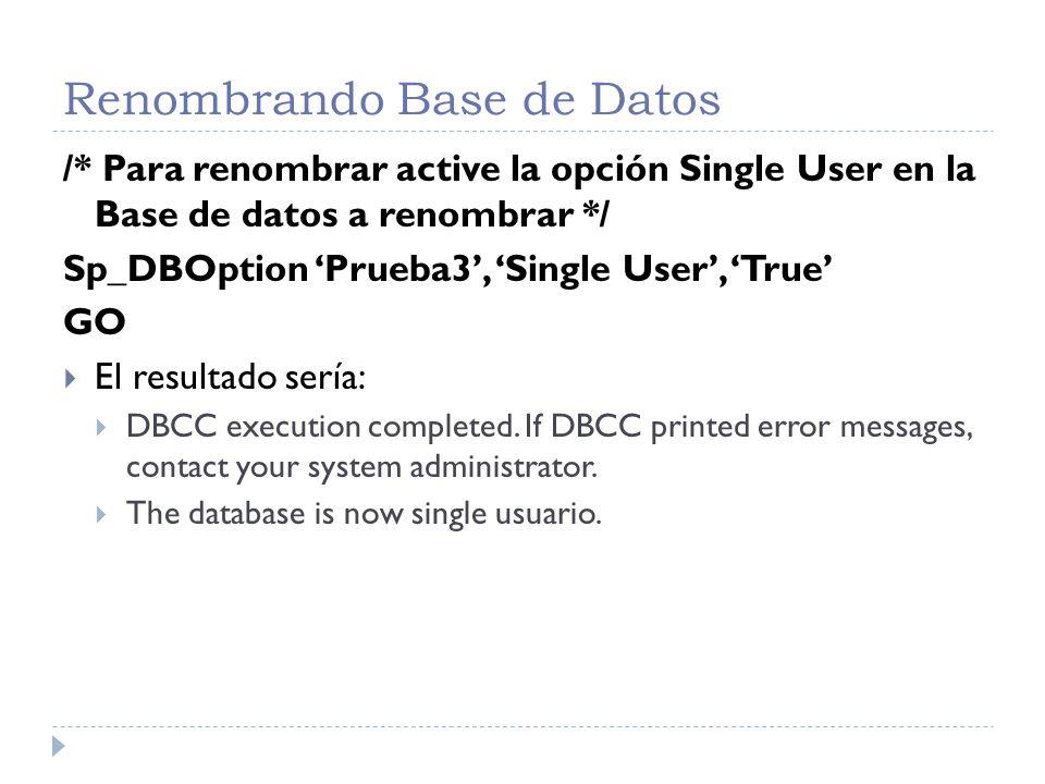 Renombrando Base de Datos /* En este instante la base de datos puede ser renombrada */ Sp_RenameDB Prueba3, NuevoNombre GO
