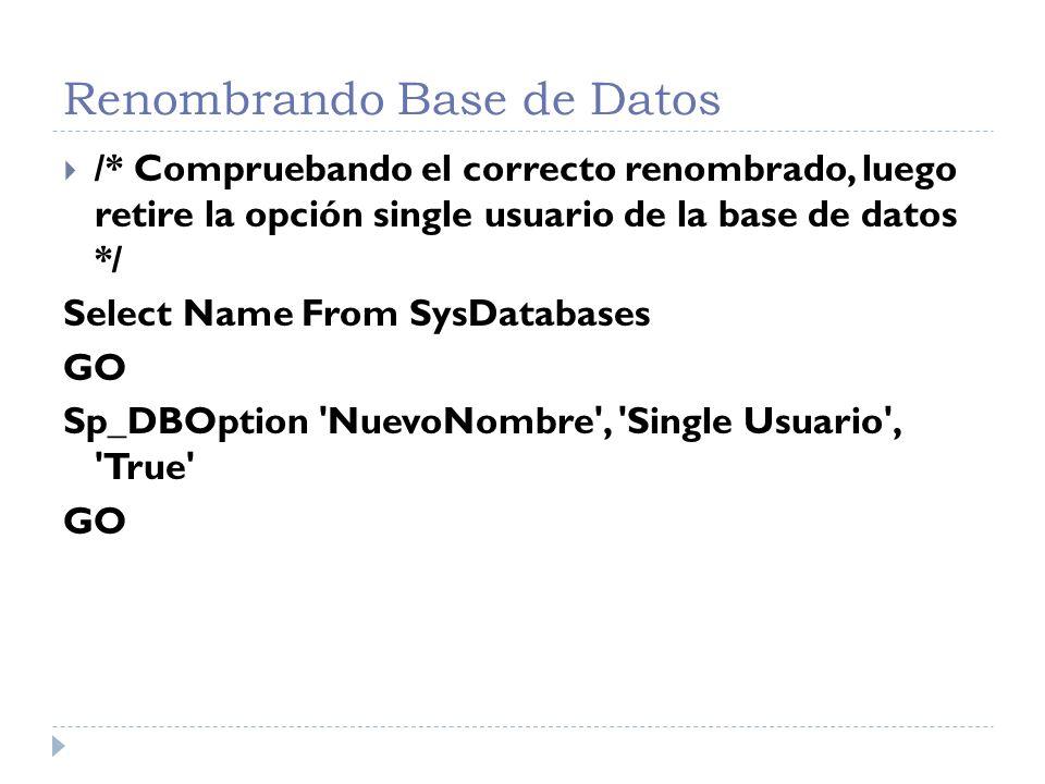 Renombrando Base de Datos /* Compruebando el correcto renombrado, luego retire la opción single usuario de la base de datos */ Select Name From SysDat