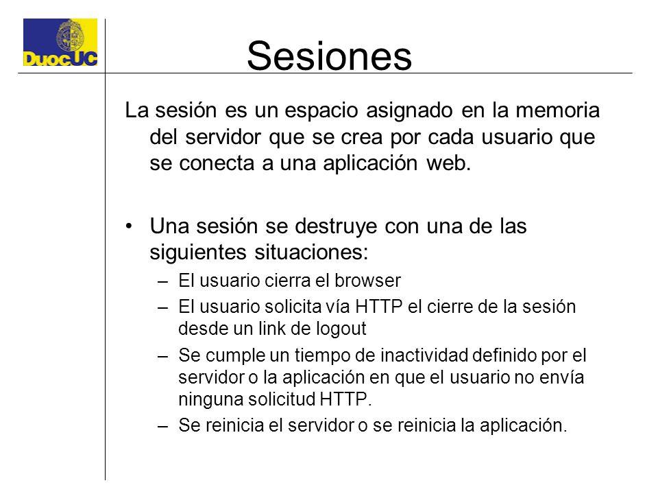 Sesiones La sesión es un espacio asignado en la memoria del servidor que se crea por cada usuario que se conecta a una aplicación web. Una sesión se d