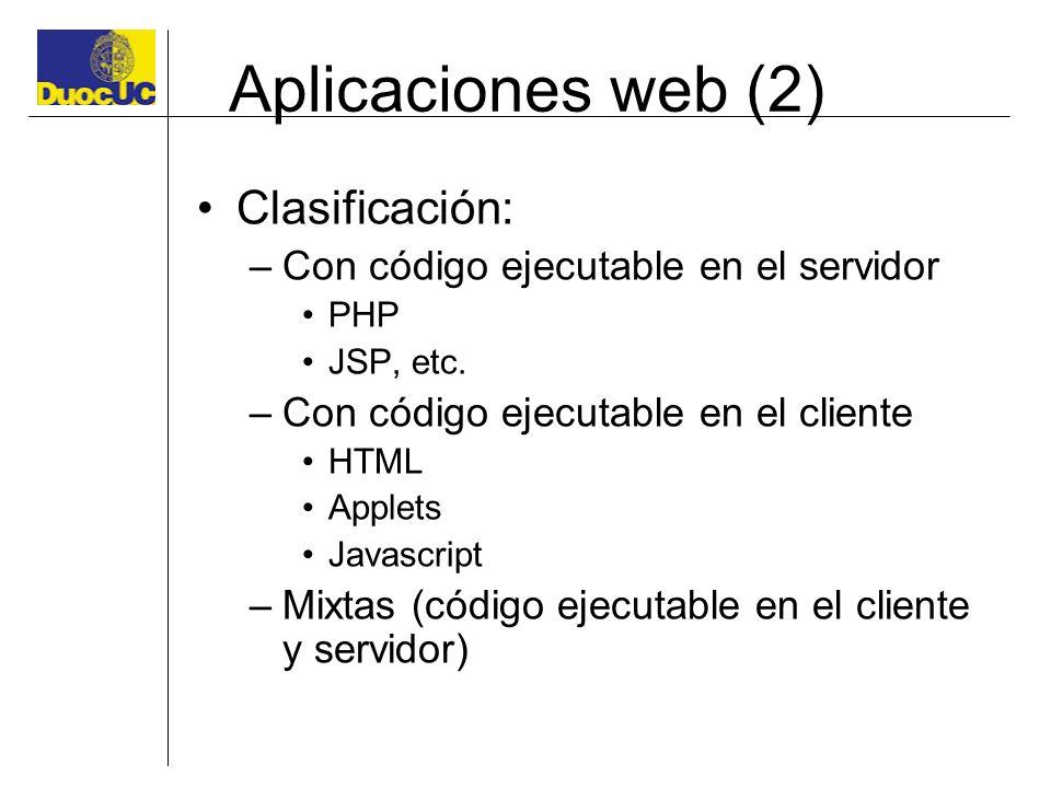 Aplicaciones web (2) Clasificación: –Con código ejecutable en el servidor PHP JSP, etc. –Con código ejecutable en el cliente HTML Applets Javascript –