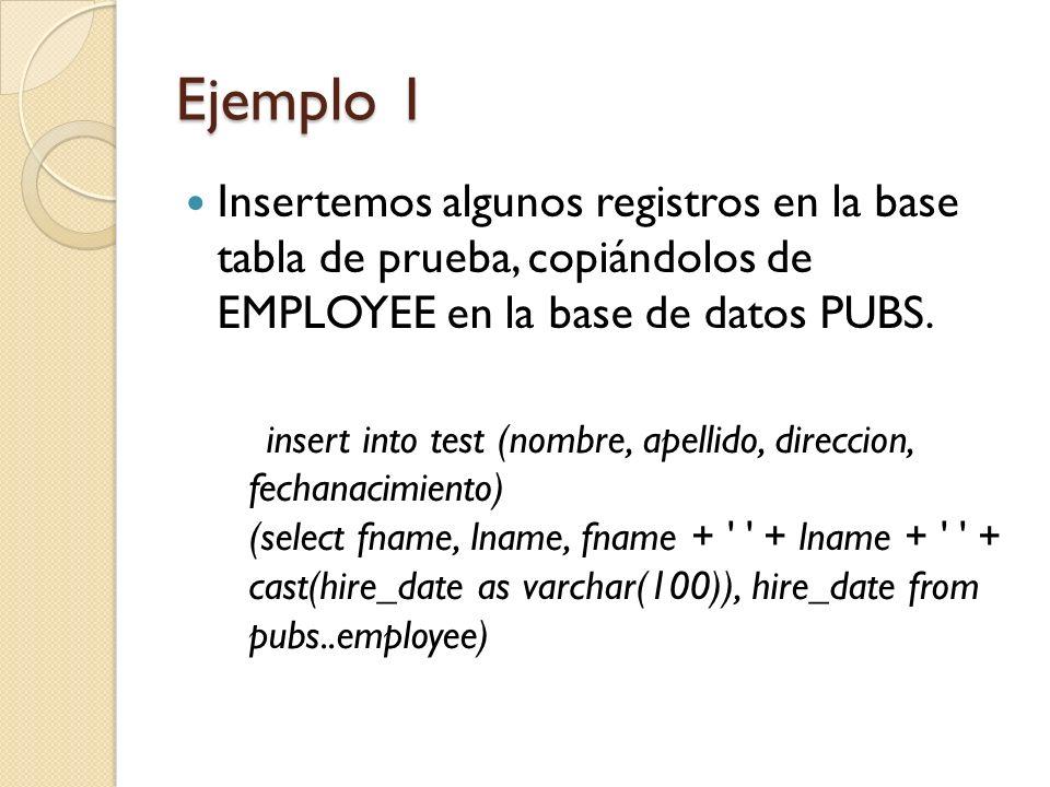 Ejemplo 1 Insertemos algunos registros en la base tabla de prueba, copiándolos de EMPLOYEE en la base de datos PUBS.