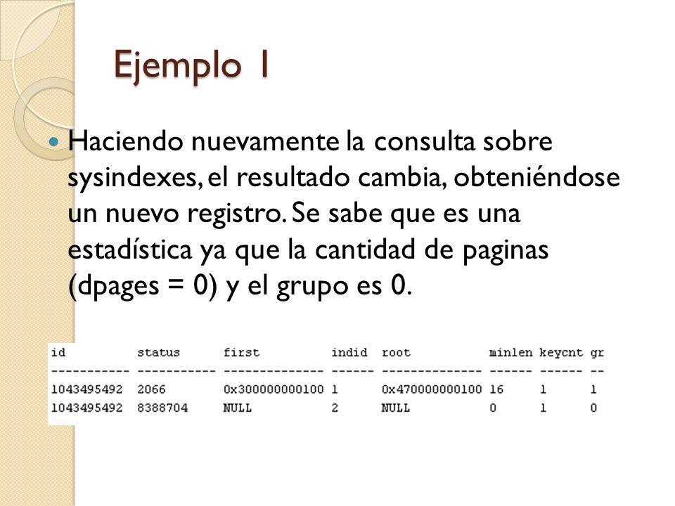 Ejemplo 1 Haciendo nuevamente la consulta sobre sysindexes, el resultado cambia, obteniéndose un nuevo registro.