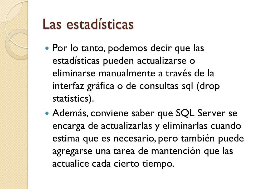 Las estadísticas Por lo tanto, podemos decir que las estadísticas pueden actualizarse o eliminarse manualmente a través de la interfaz gráfica o de consultas sql (drop statistics).