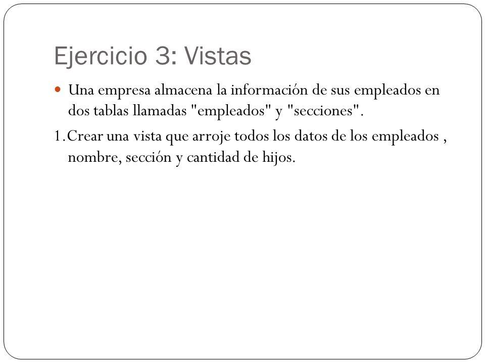 Ejercicio 3: Vistas Una empresa almacena la información de sus empleados en dos tablas llamadas