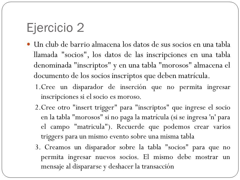 Estructura Tablas Cree las tablas, con las siguientes estructuras: create table socios( documento char(8) not null, nombre varchar(30), domicilio varchar(30), constraint PK_socios primary key (documento) );