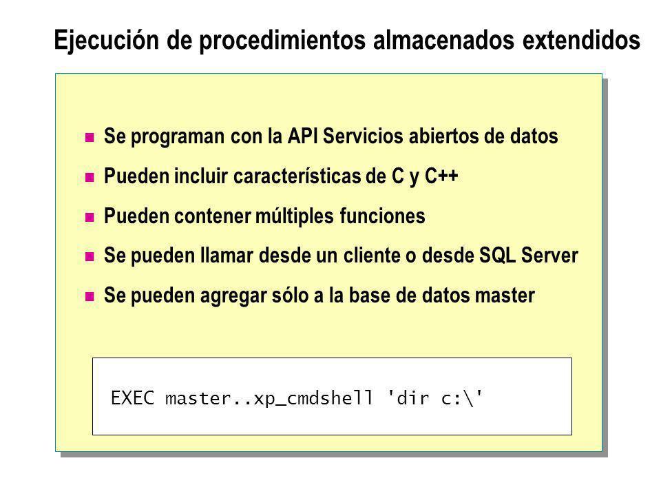 Ejecución de procedimientos almacenados extendidos Se programan con la API Servicios abiertos de datos Pueden incluir características de C y C++ Puede