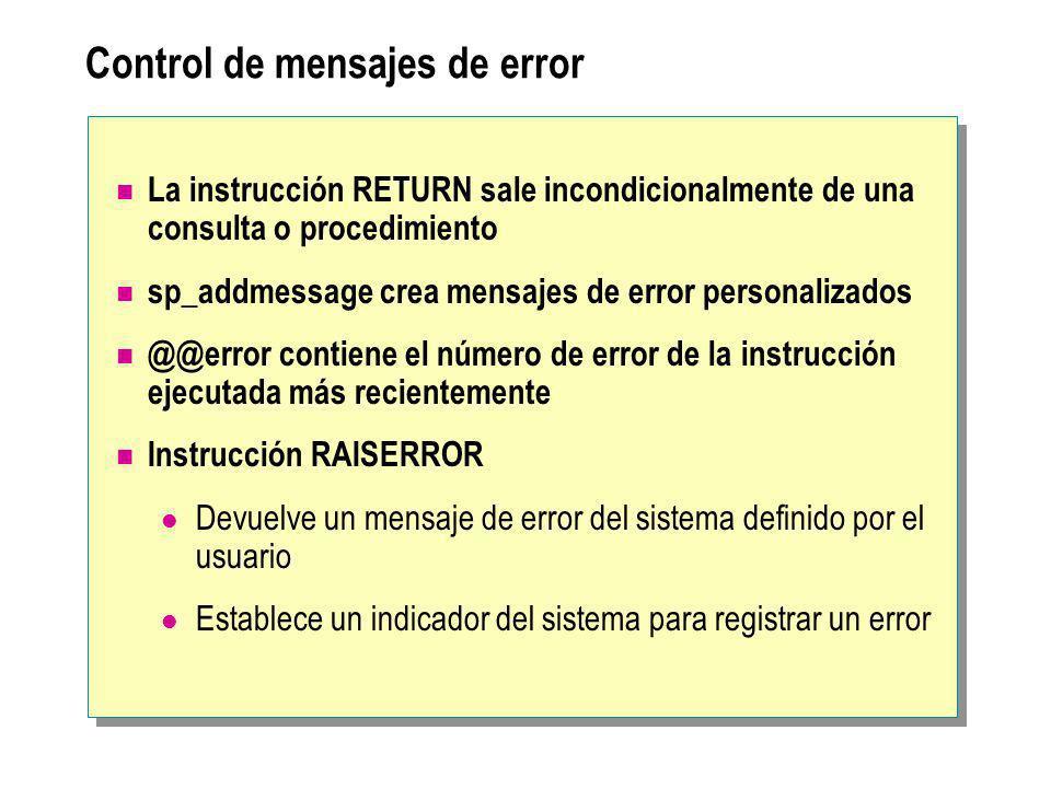 Control de mensajes de error La instrucción RETURN sale incondicionalmente de una consulta o procedimiento sp_addmessage crea mensajes de error person
