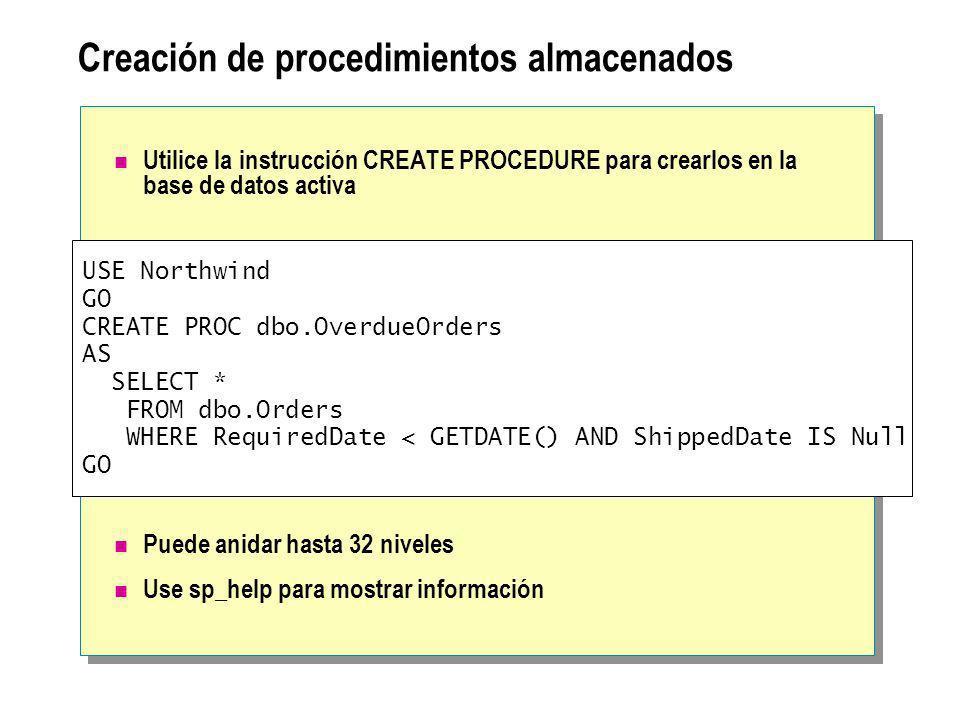 Creación de procedimientos almacenados Utilice la instrucción CREATE PROCEDURE para crearlos en la base de datos activa Puede anidar hasta 32 niveles