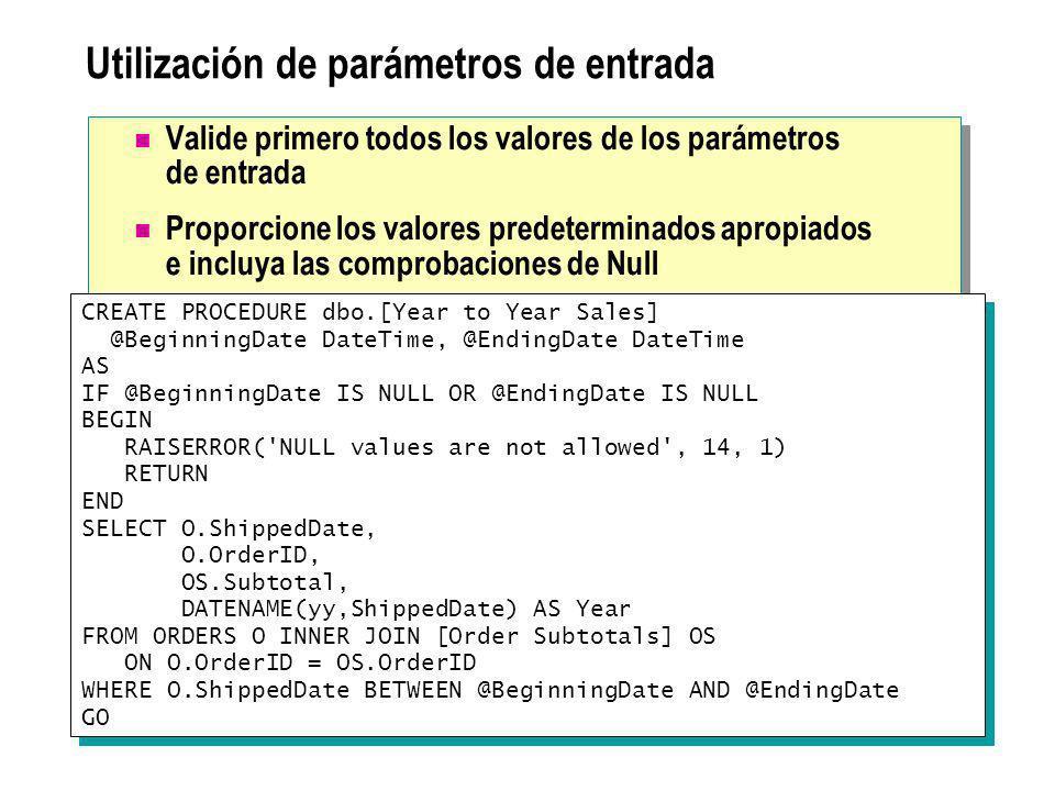 Utilización de parámetros de entrada Valide primero todos los valores de los parámetros de entrada Proporcione los valores predeterminados apropiados