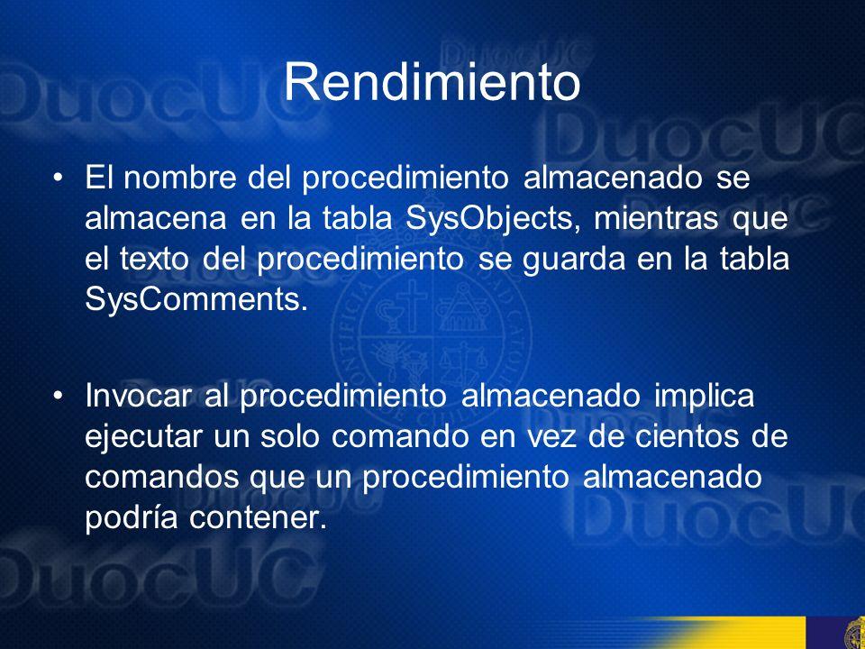 Rendimiento La primera vez que se ejecuta el procedimiento, se crea un plan de ejecución y se compila al procedimiento almacenado Los procesamientos subsecuentes del procedimiento almacenado son mucho más rápidos ya que el SQL Server no vuelve a controlar la sintaxis, ni recrea un plan de ejecución, ni se recompila el procedimiento.