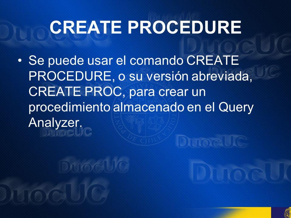 CREATE PROCEDURE Cuando utiliza CRETE PROC, se pueden realizar las siguientes tareas: –Especificar agrupamientos de procedimientos almacenados –Definir parámetros de entrada-salida, sus tipos de datos, y sus valores por defecto.